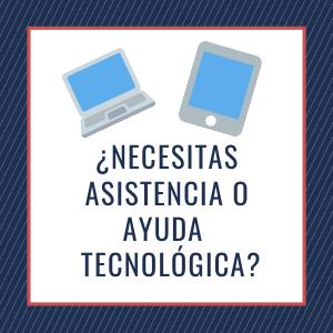 ¿Necesitas asistencia o ayuda  tecnológica?